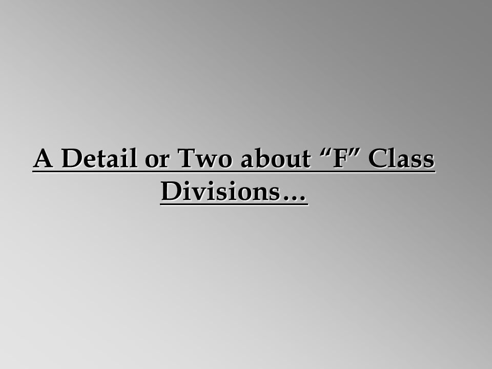 A Detail or Two about F Class Divisions…