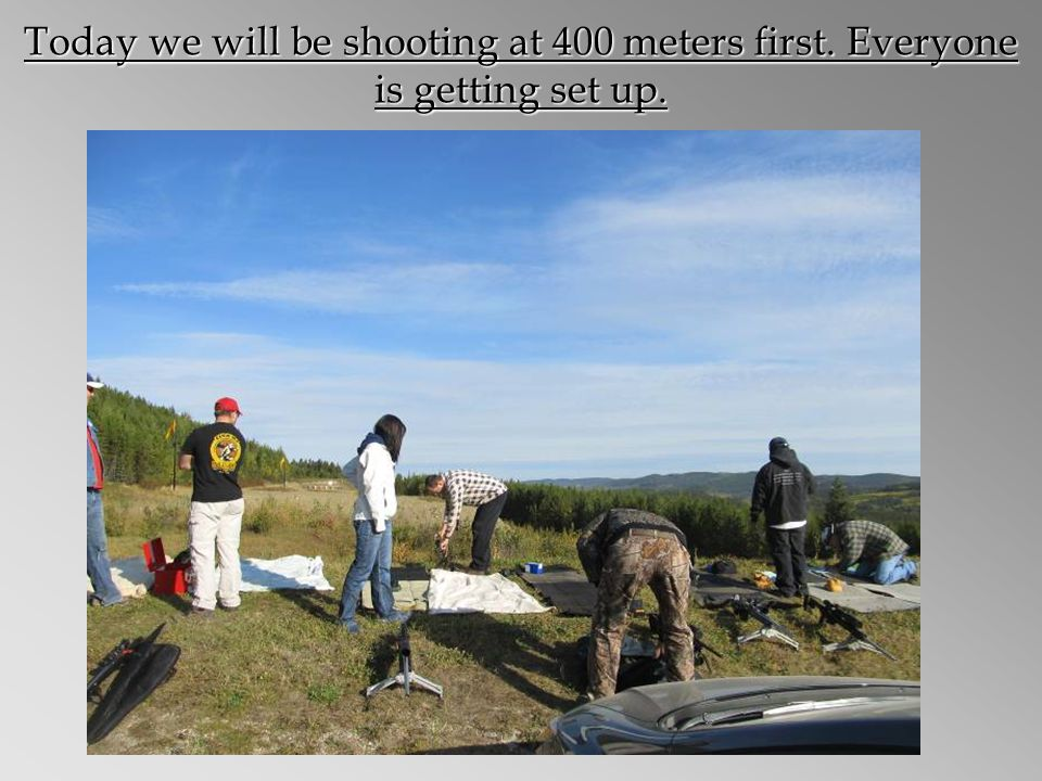 Today we will be shooting at 400 meters first. Everyone is getting set up.