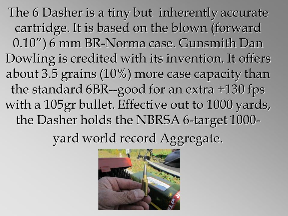 The 6 Dasher is a tiny but inherently accurate cartridge.