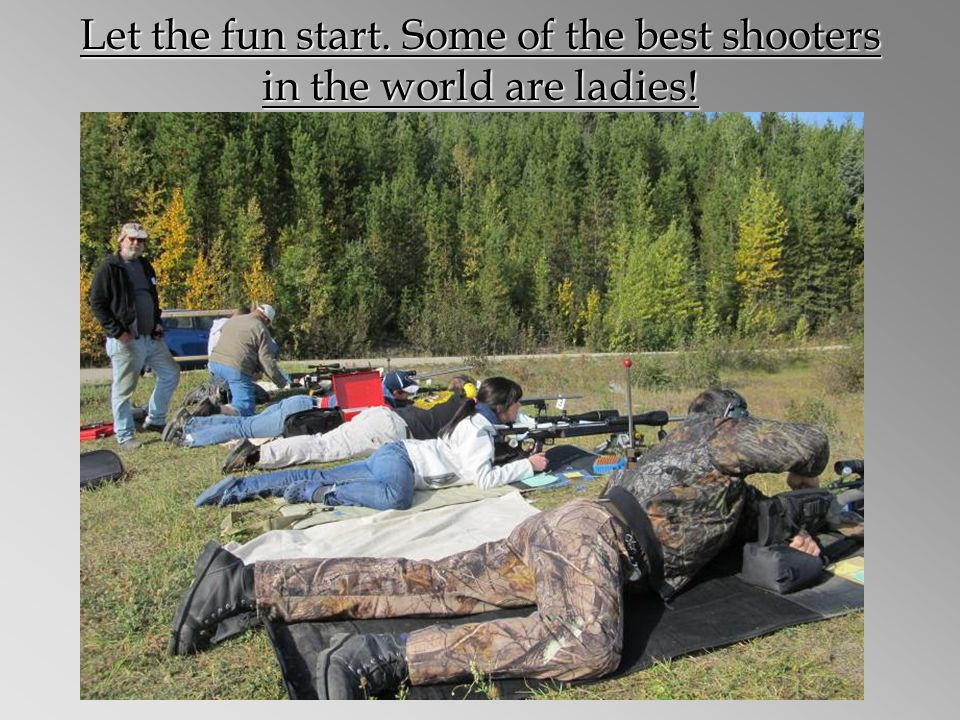 Let the fun start. Some of the best shooters in the world are ladies!
