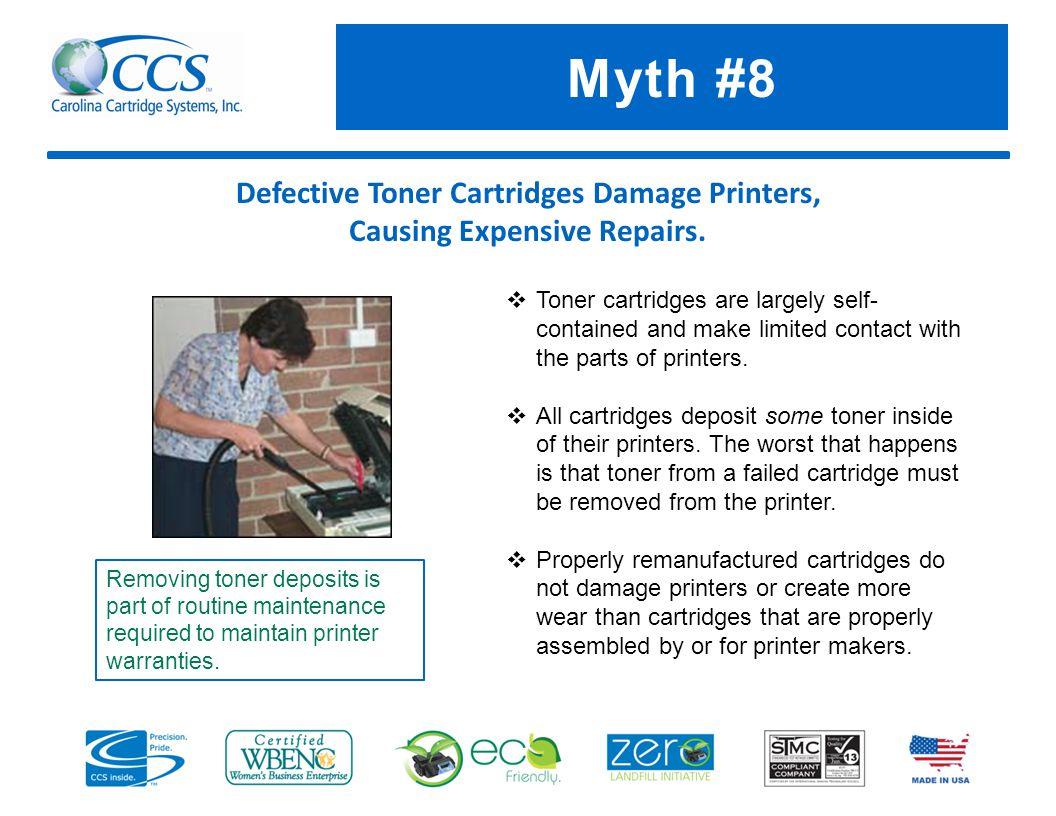 Myth #8 Defective Toner Cartridges Damage Printers, Causing Expensive Repairs.