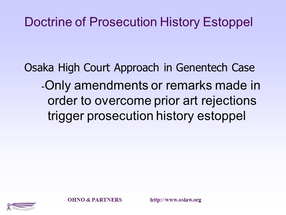 OHNO & PARTNERS   Doctrine of Prosecution History Estoppel Osaka High Court Approach in Genentech Case - Only amendments or remarks made in order to overcome prior art rejections trigger prosecution history estoppel