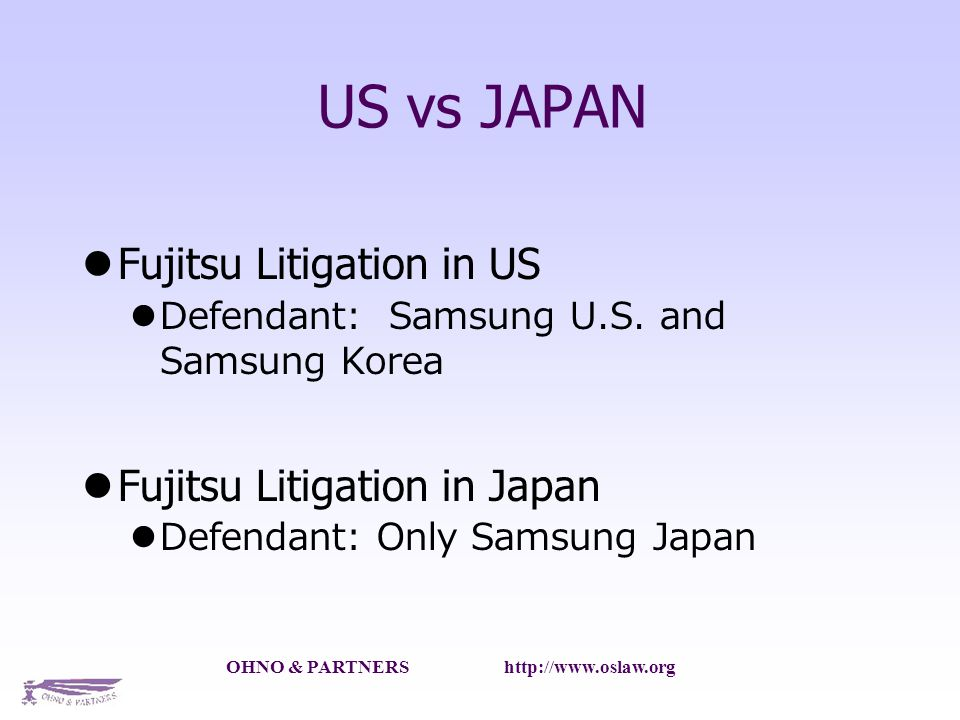OHNO & PARTNERS http://www.oslaw.org US vs JAPAN Fujitsu Litigation in US Defendant: Samsung U.S.