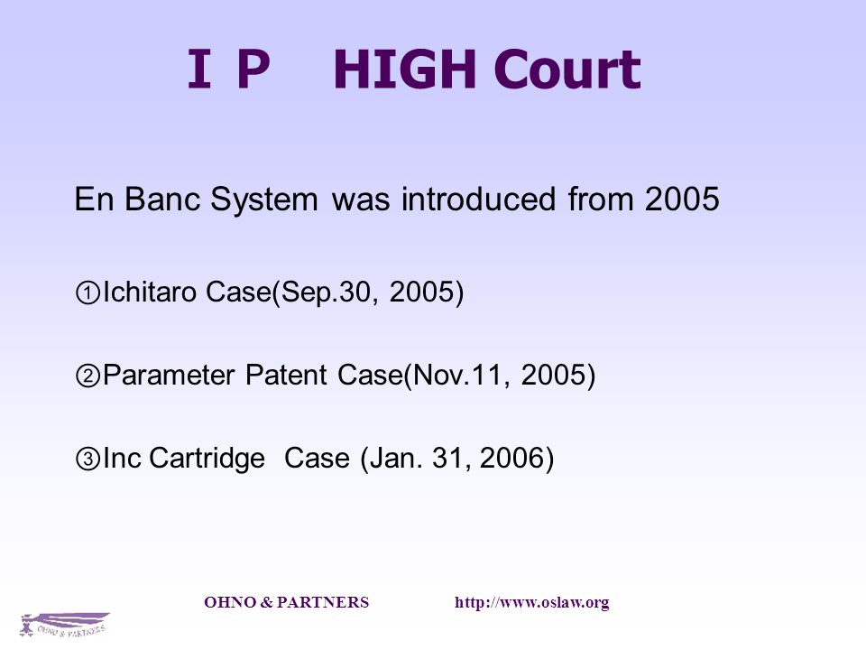 HIGH Court En Banc System was introduced from 2005 Ichitaro Case(Sep.30, 2005) Parameter Patent Case(Nov.11, 2005) Inc Cartridge Case (Jan.