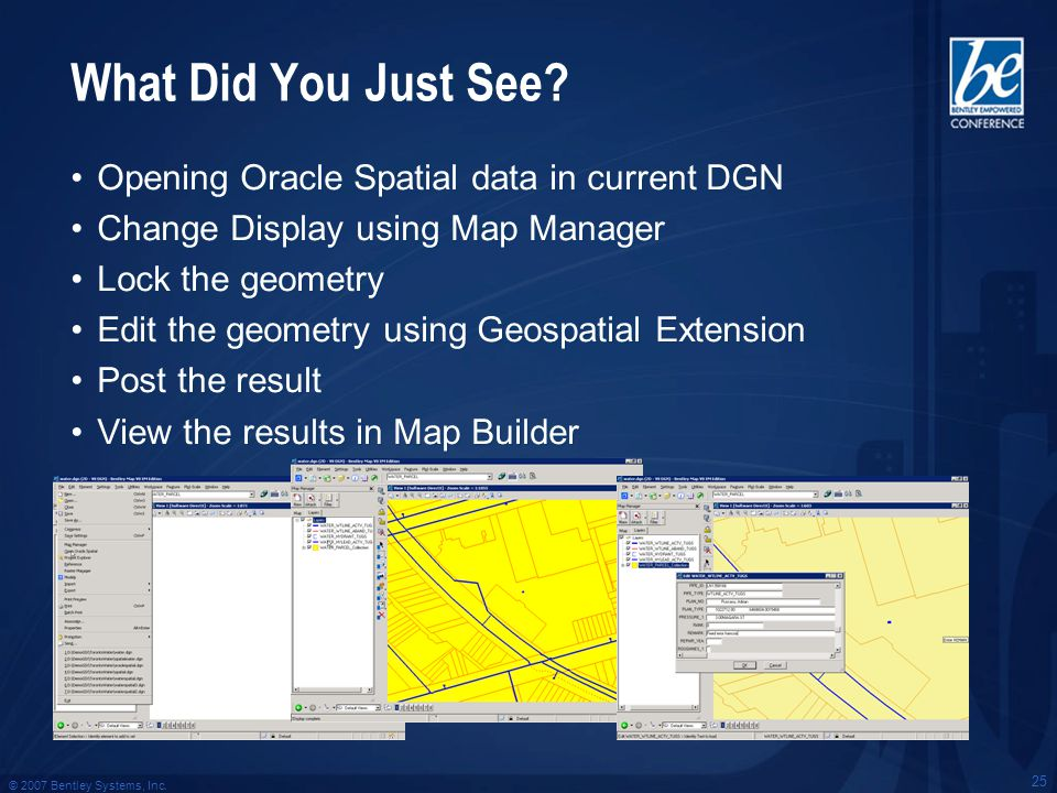 © 2007 Bentley Systems, Inc. 25 What Did You Just See? Opening Oracle Spatial data in current DGN Change Display using Map Manager Lock the geometry E