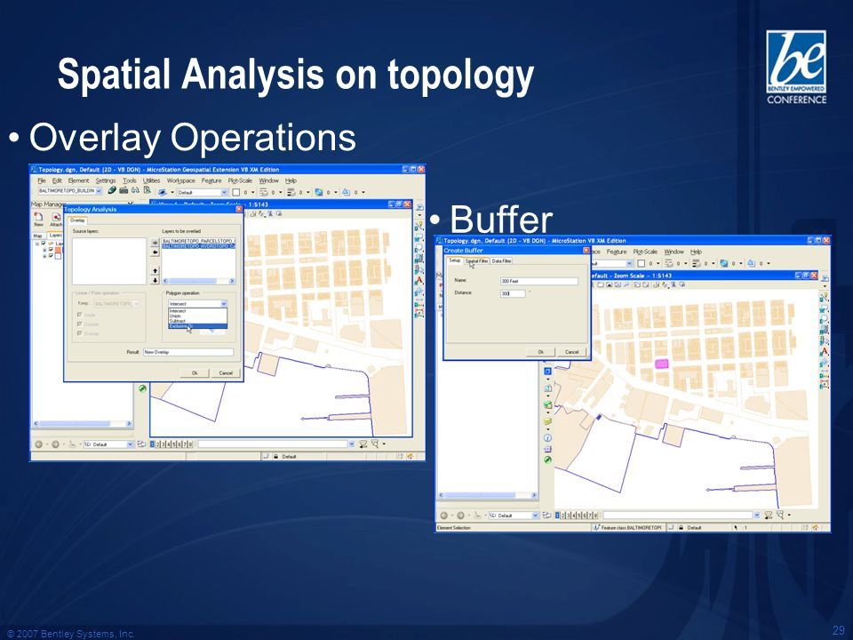 © 2007 Bentley Systems, Inc. 29 Spatial Analysis on topology Overlay Operations Buffer