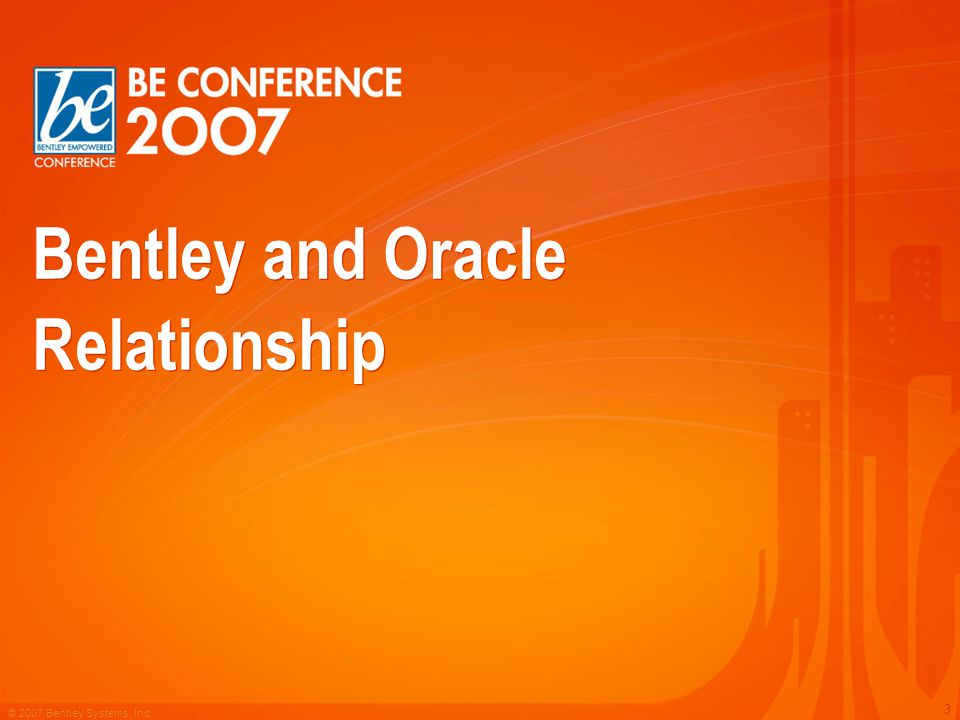 © 2007 Bentley Systems, Inc. 3 Bentley and Oracle Relationship