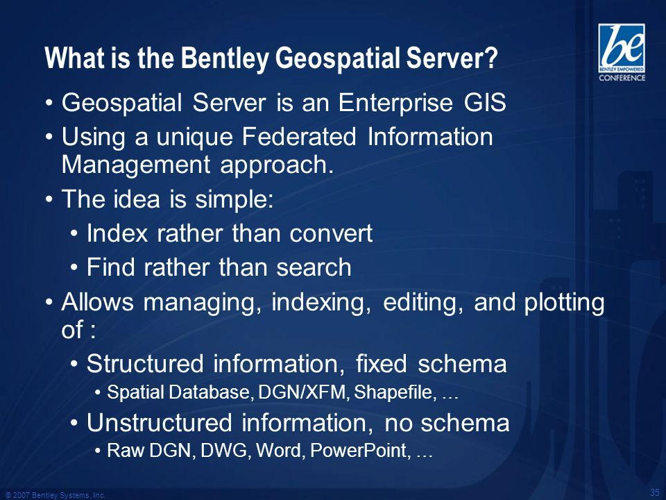 © 2007 Bentley Systems, Inc. 35 What is the Bentley Geospatial Server.