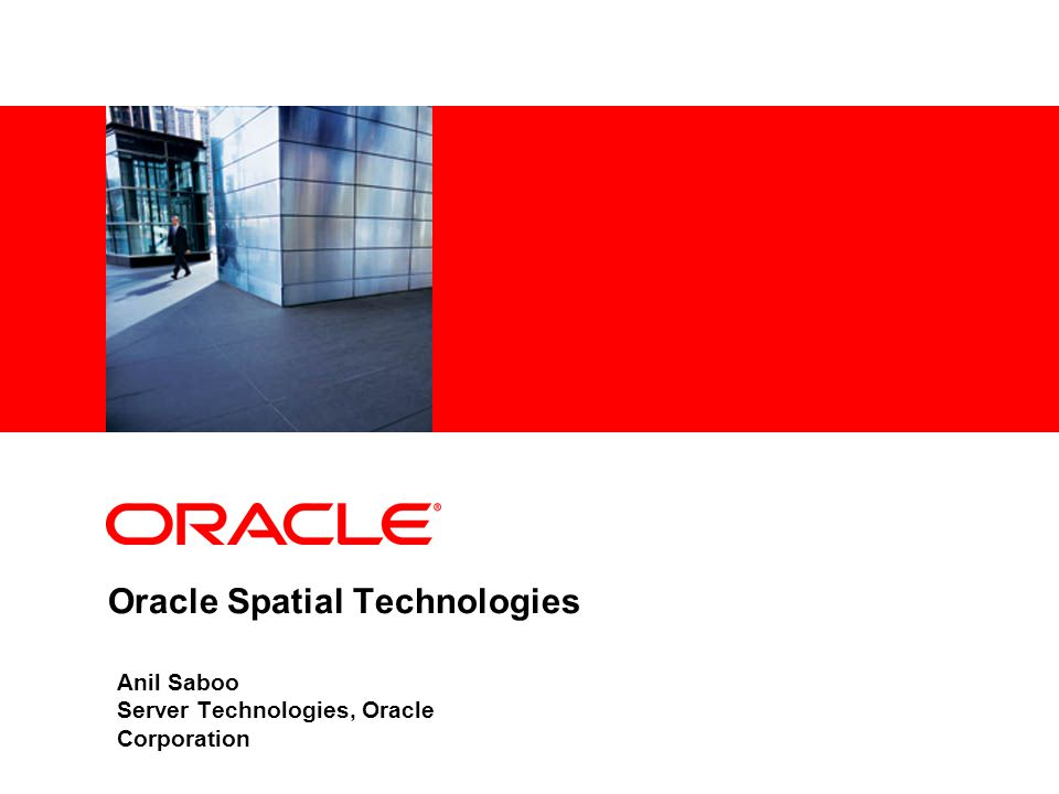 Oracle Spatial Spatially-enable your enterprise with Oracle Consolidating spatial information holdings Eliminate proprietary silos, centralize administration Make spatial data and technology available enterprise-wide Utilize your database infrastructure and IT resources Growing challenges and costs of spatial data Scalability, Accessibility, Security, Performance, Manageability Benefits of Oracle Spatial Increases productivity and streamlines processes Enables better business decisions and customer service Reduces risk – secure, reliable, open and non-proprietary Drives down admin, maintenance, training and support costs