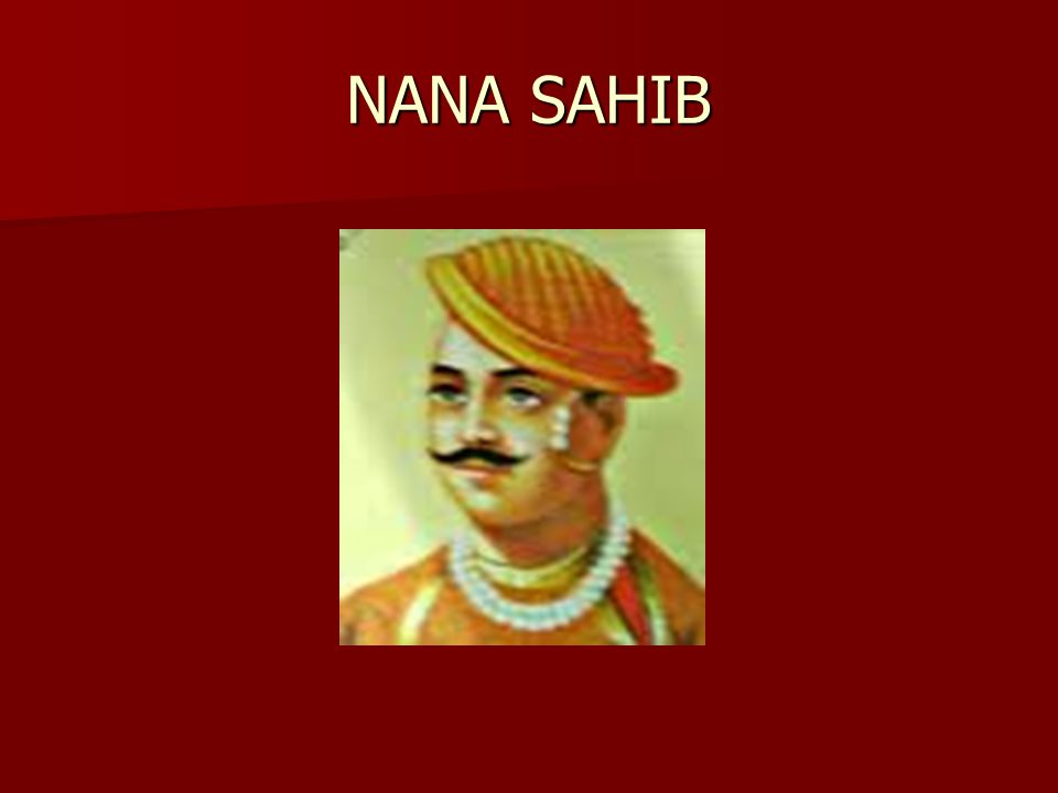 Nana Sahib, the adopted son of Peshwa Baji Rao was proclaimed the Peshwa. Nana Sahib, the adopted son of Peshwa Baji Rao was proclaimed the Peshwa. He