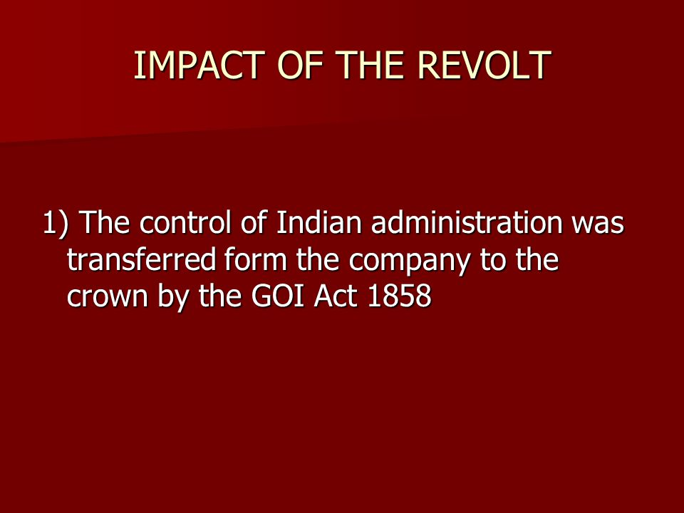 MAJOR IMPACT OF THE REVOLT … the revolt was considered to be an awakener and the first effort towards the freedom and independence. …the British just