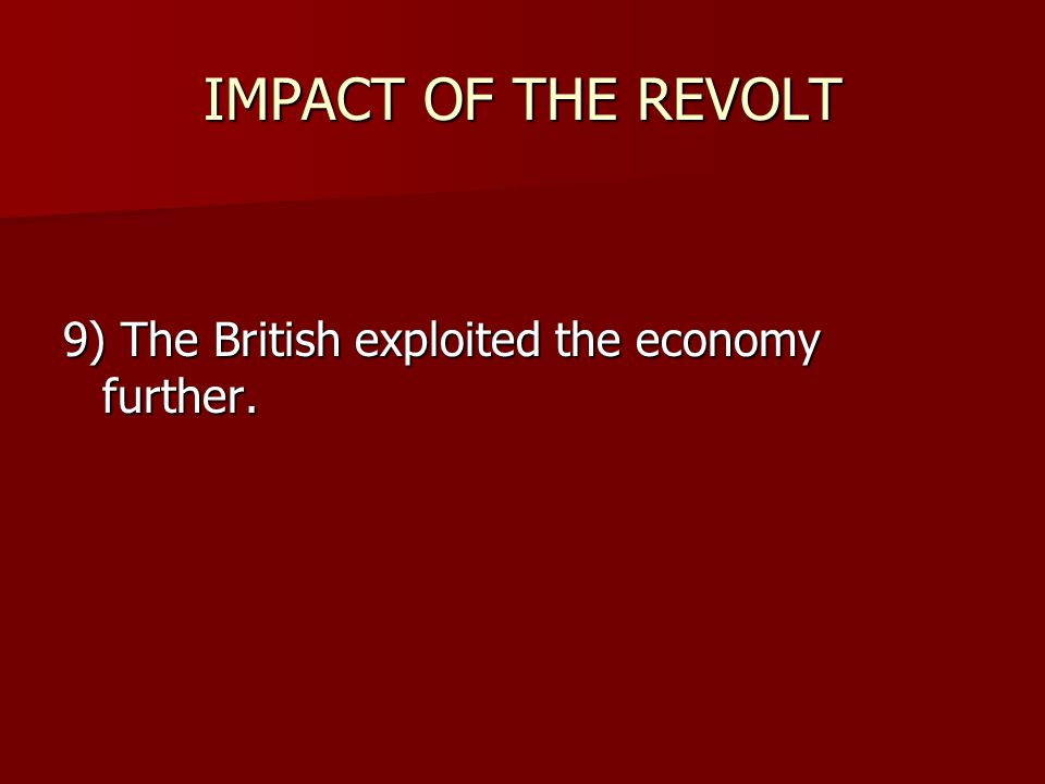 IMPACT OF THE REVOLT 8) The British introduced the policy of Divide & Rule that led to the partition of India in 1947.