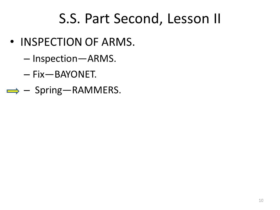 S.S. Part Second, Lesson II INSPECTION OF ARMS. – InspectionARMS. – FixBAYONET. – SpringRAMMERS. 10