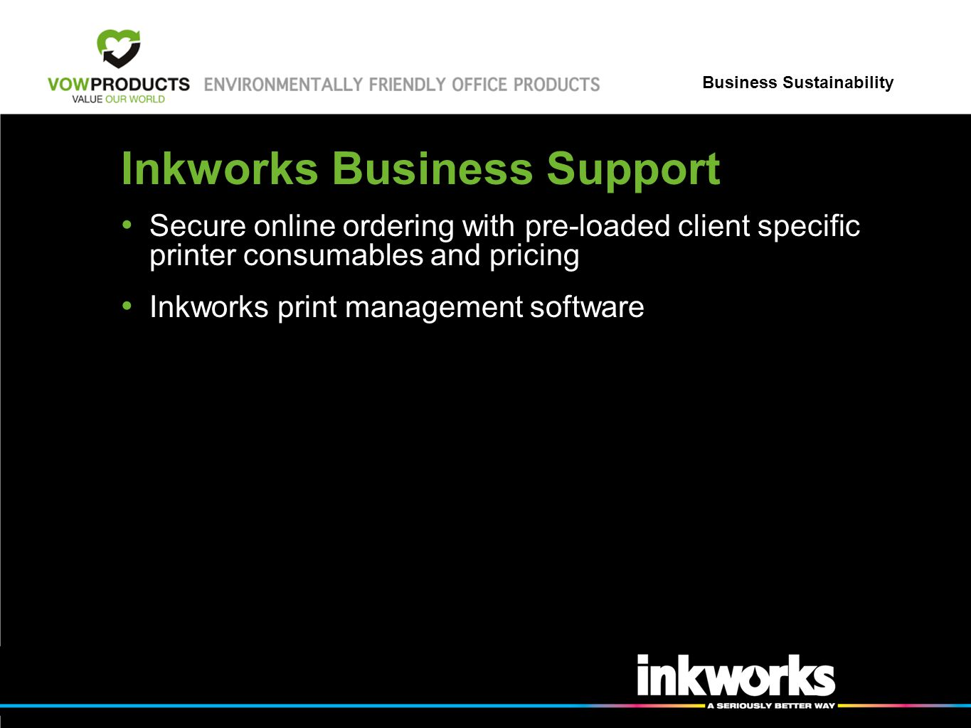 Business Sustainability Inkworks Business Support Secure online ordering with pre-loaded client specific printer consumables and pricing Inkworks print management software