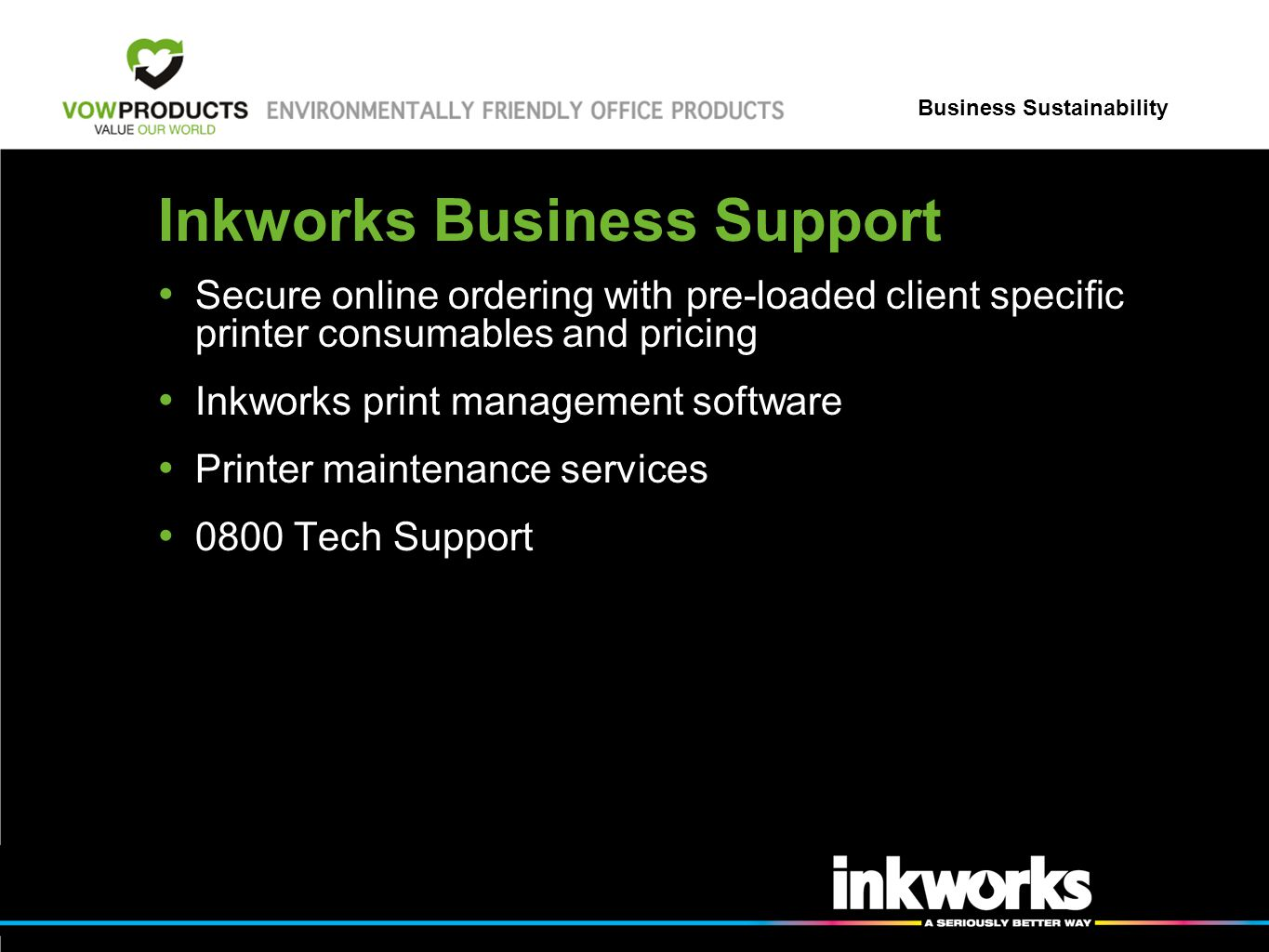 Business Sustainability Inkworks Business Support Secure online ordering with pre-loaded client specific printer consumables and pricing Inkworks print management software Printer maintenance services 0800 Tech Support