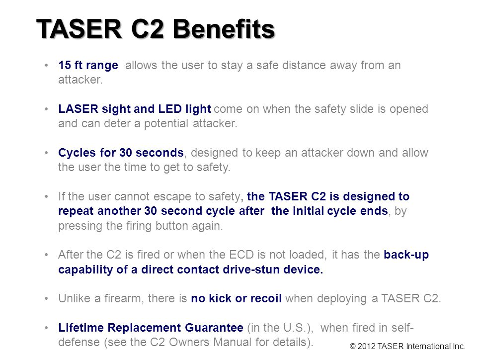 TASER C2 Benefits 15 ft range allows the user to stay a safe distance away from an attacker.