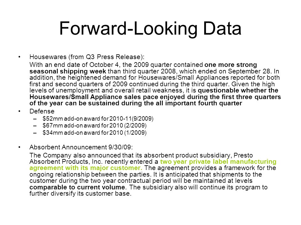 Forward-Looking Data Housewares (from Q3 Press Release): With an end date of October 4, the 2009 quarter contained one more strong seasonal shipping w