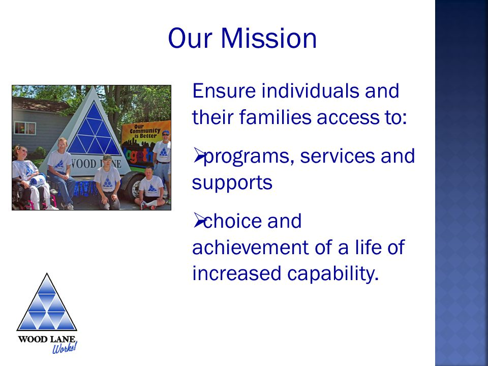 Ensure that individuals and their families are able to: live work participate in their community Our Mission