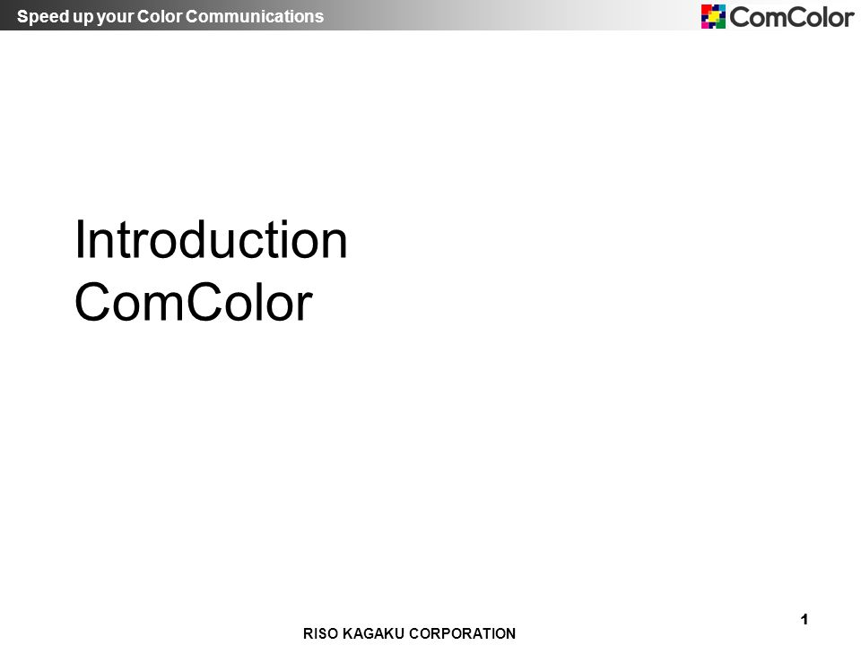 Speed up your Color Communications RISO KAGAKU CORPORATION 12 7.