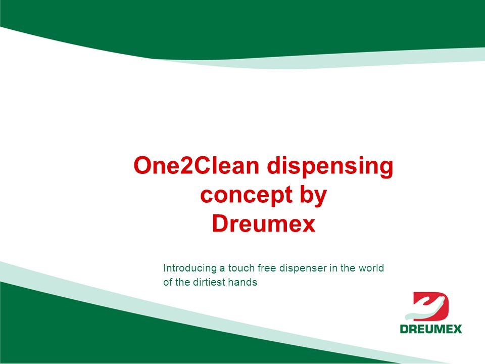One2Clean dispensing concept by Dreumex Introducing a touch free dispenser in the world of the dirtiest hands