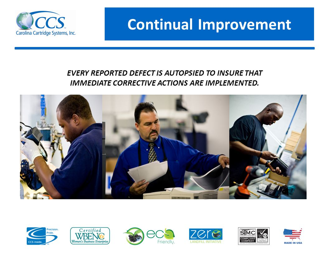 Continual Improvement EVERY REPORTED DEFECT IS AUTOPSIED TO INSURE THAT IMMEDIATE CORRECTIVE ACTIONS ARE IMPLEMENTED.