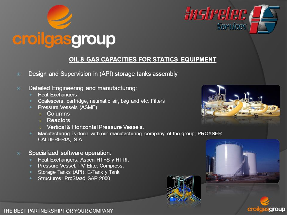 THE BEST PARTNERSHIP FOR YOUR COMPANY OIL & GAS CAPACITIES FOR STATICS EQUIPMENT Design and Supervision in (API) storage tanks assembly Detailed Engin