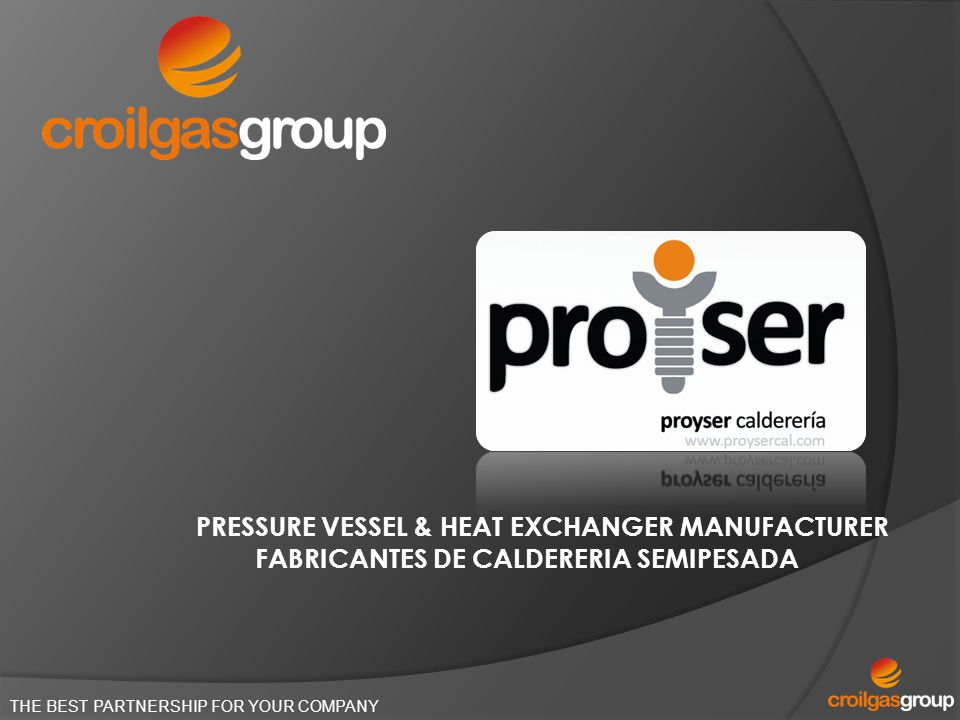 THE BEST PARTNERSHIP FOR YOUR COMPANY PRESSURE VESSEL & HEAT EXCHANGER MANUFACTURER FABRICANTES DE CALDERERIA SEMIPESADA