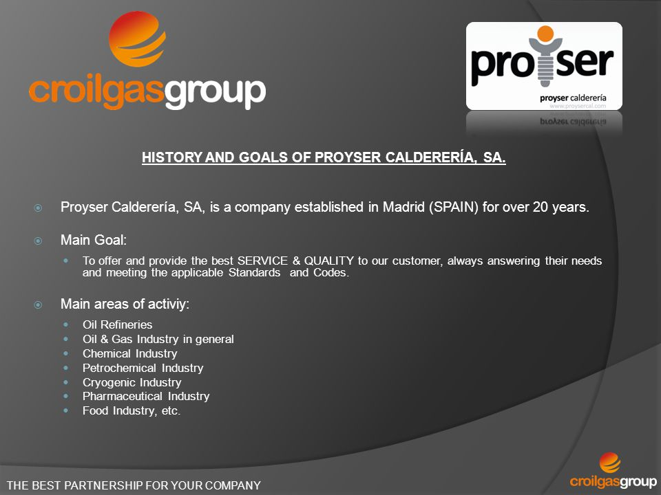 THE BEST PARTNERSHIP FOR YOUR COMPANY HISTORY AND GOALS OF PROYSER CALDERERÍA, SA. Proyser Calderería, SA, is a company established in Madrid (SPAIN)