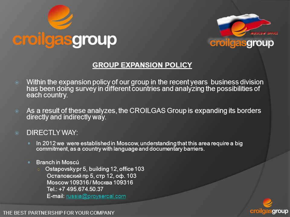 GROUP EXPANSION POLICY Within the expansion policy of our group in the recent years business division has been doing survey in different countries and