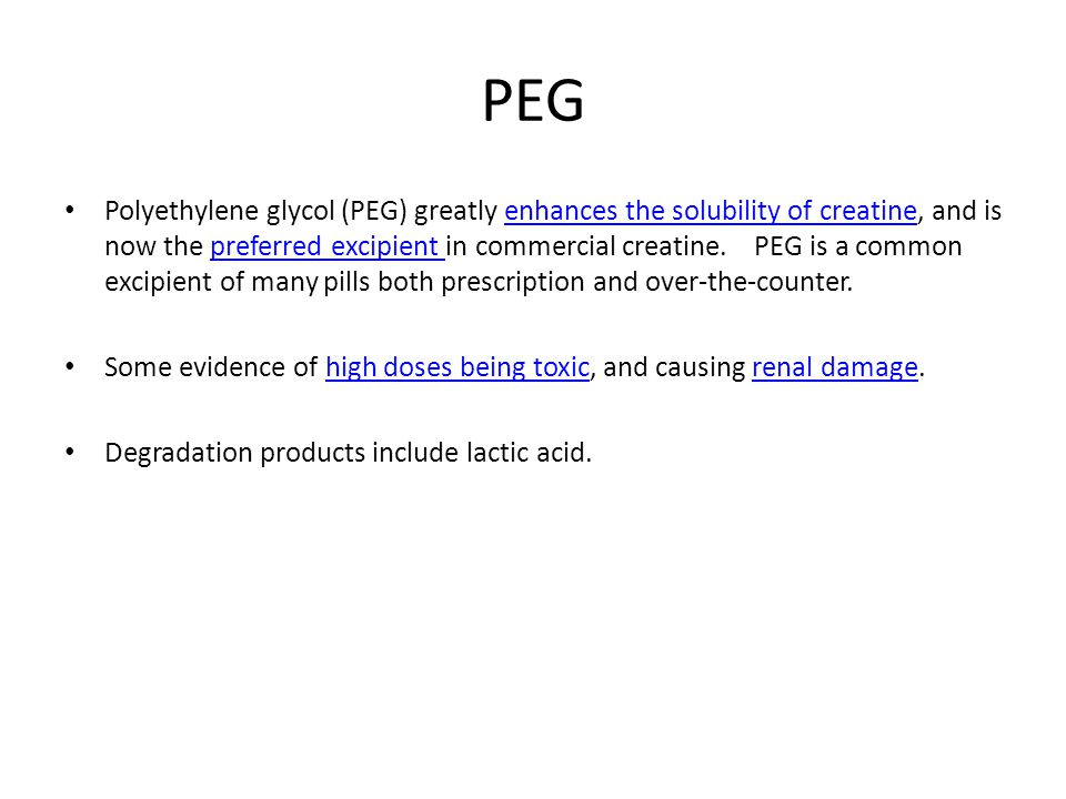 PEG Polyethylene glycol (PEG) greatly enhances the solubility of creatine, and is now the preferred excipient in commercial creatine.