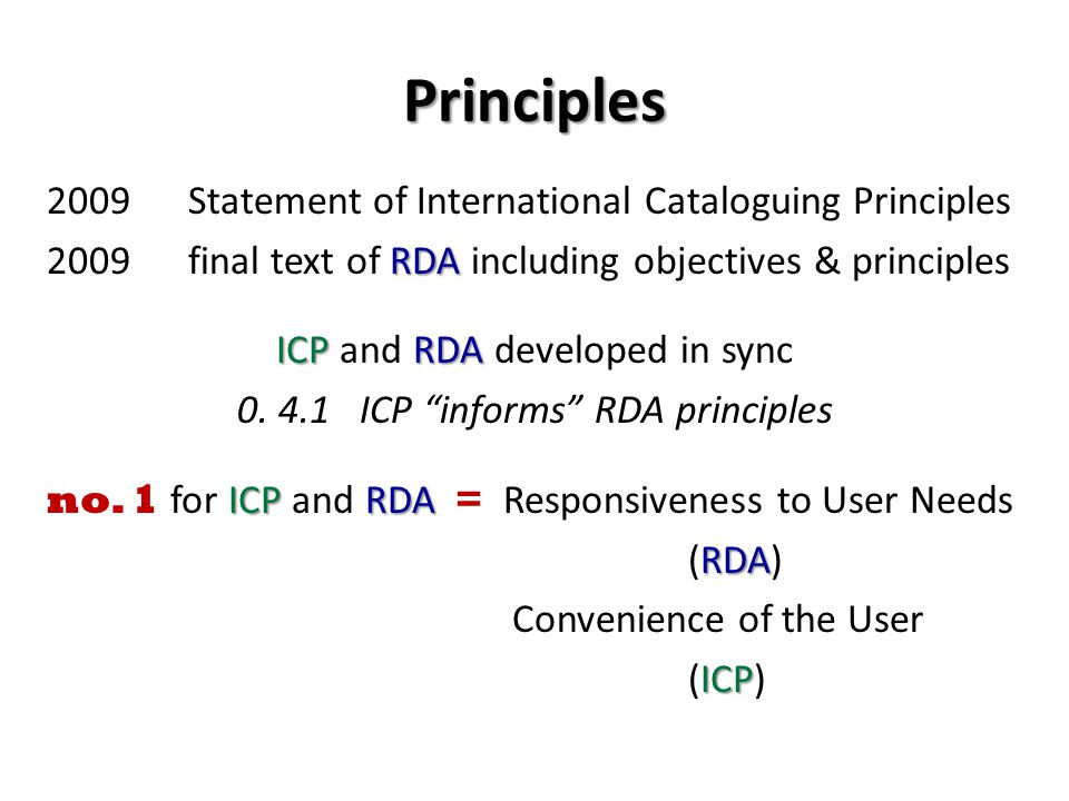 Principles 2009 Statement of International Cataloguing Principles RDA 2009 final text of RDA including objectives & principles ICPRDA ICP and RDA developed in sync 0.