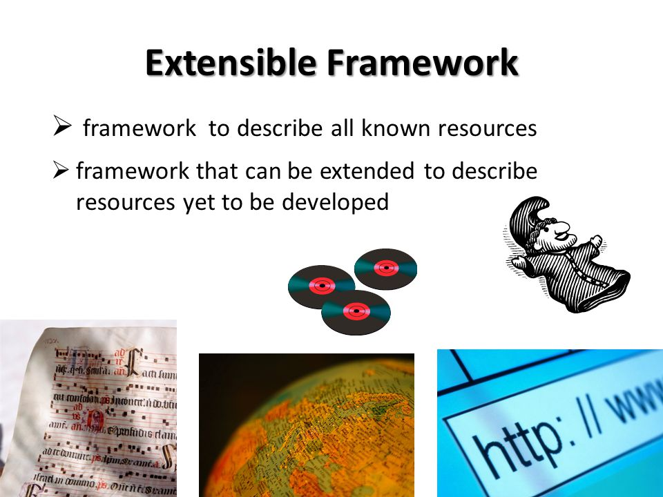 Extensible Framework framework to describe all known resources framework that can be extended to describe resources yet to be developed