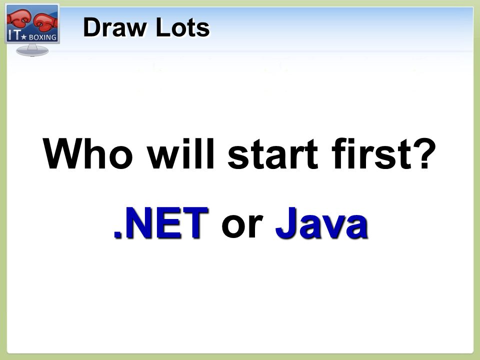 Draw Lots Who will start first .NET or Java Who will start first .NET or Java