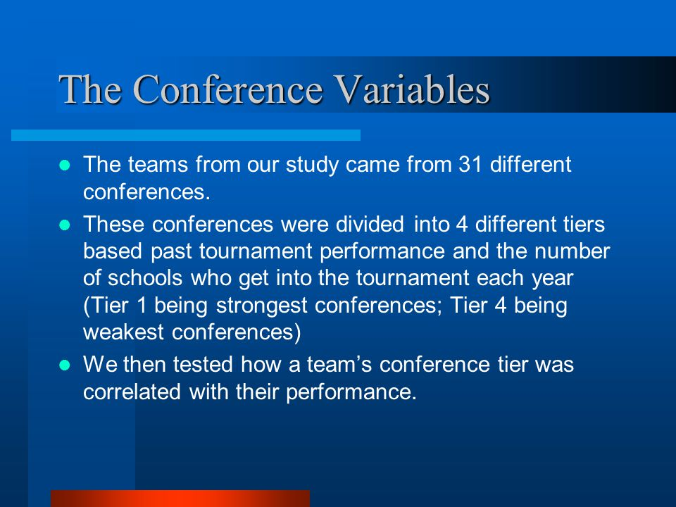 The Conference Variables The teams from our study came from 31 different conferences. These conferences were divided into 4 different tiers based past