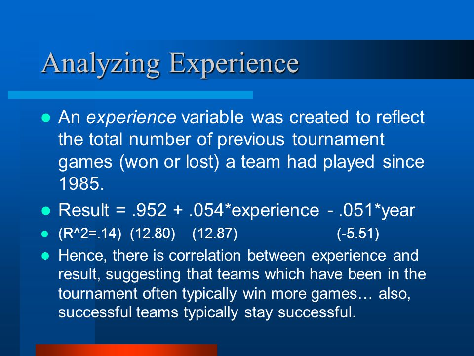Analyzing Experience An experience variable was created to reflect the total number of previous tournament games (won or lost) a team had played since