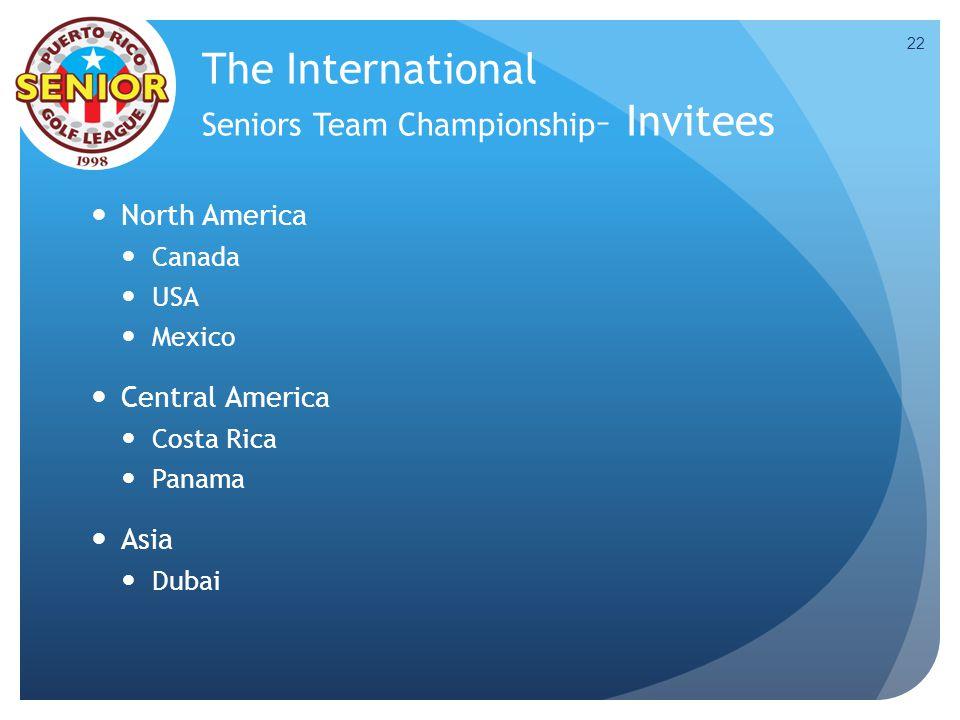 The International Seniors Team Championship – Invitees North America Canada USA Mexico Central America Costa Rica Panama Asia Dubai 22
