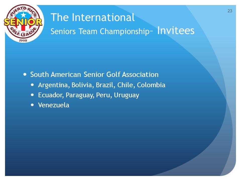 The International Seniors Team Championship – Invitees South American Senior Golf Association Argentina, Bolivia, Brazil, Chile, Colombia Ecuador, Paraguay, Peru, Uruguay Venezuela 23