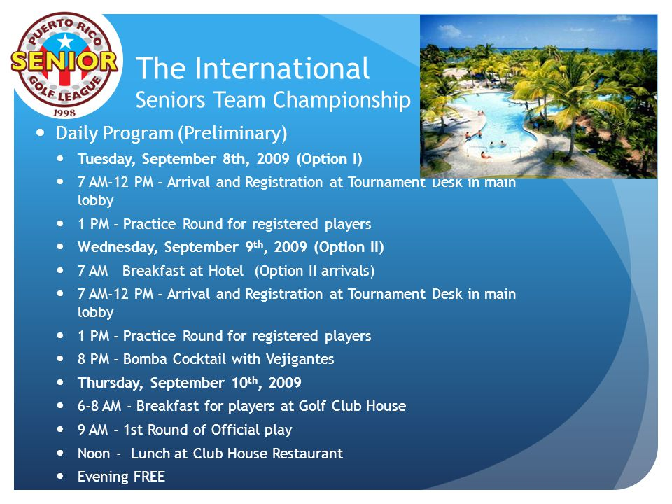 The International Seniors Team Championship Daily Program (Preliminary) Tuesday, September 8th, 2009 (Option I) 7 AM-12 PM - Arrival and Registration