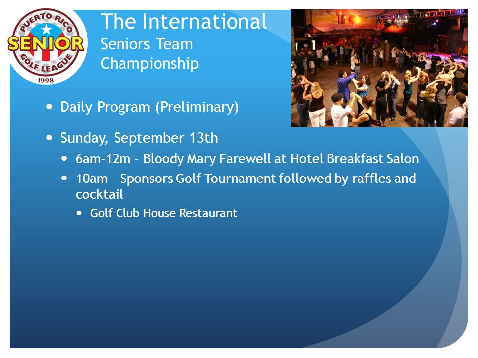 The International Seniors Team Championship Daily Program (Preliminary) Sunday, September 13th 6am-12m - Bloody Mary Farewell at Hotel Breakfast Salon