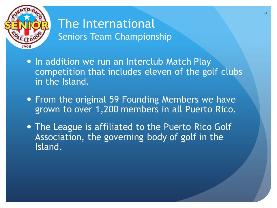 The International Seniors Team Championship In addition we run an Interclub Match Play competition that includes eleven of the golf clubs in the Islan