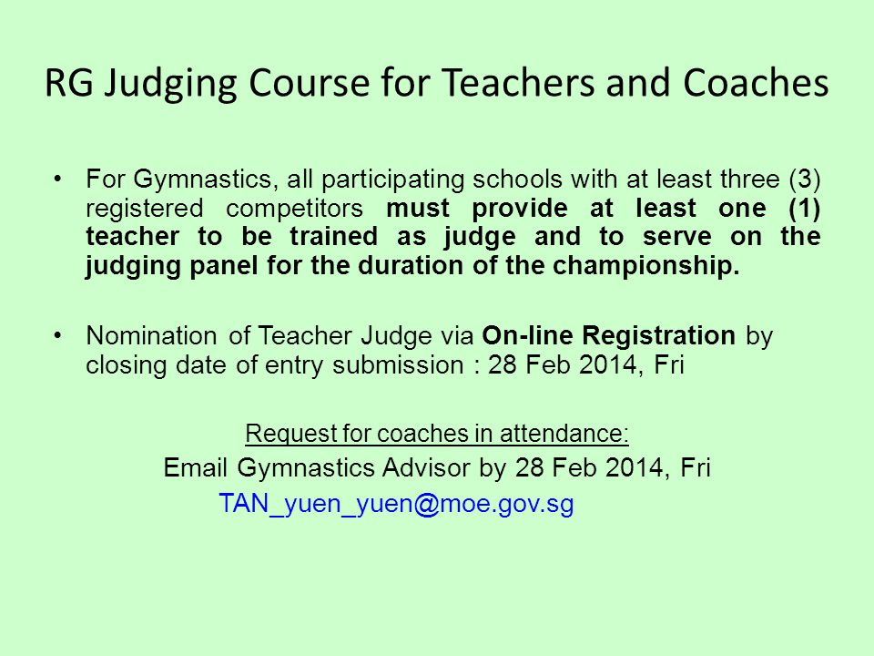 RG Judging Course for Teachers and Coaches For Gymnastics, all participating schools with at least three (3) registered competitors must provide at least one (1) teacher to be trained as judge and to serve on the judging panel for the duration of the championship.