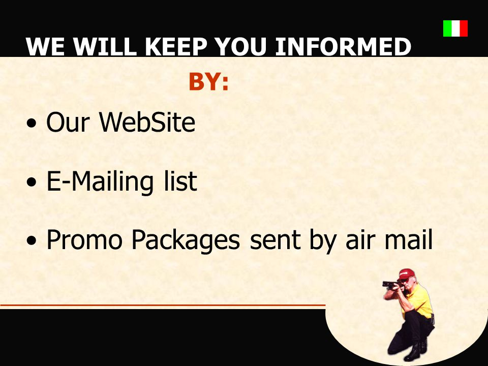 WE WILL KEEP YOU INFORMED Our WebSite E-Mailing list Promo Packages sent by air mail BY: