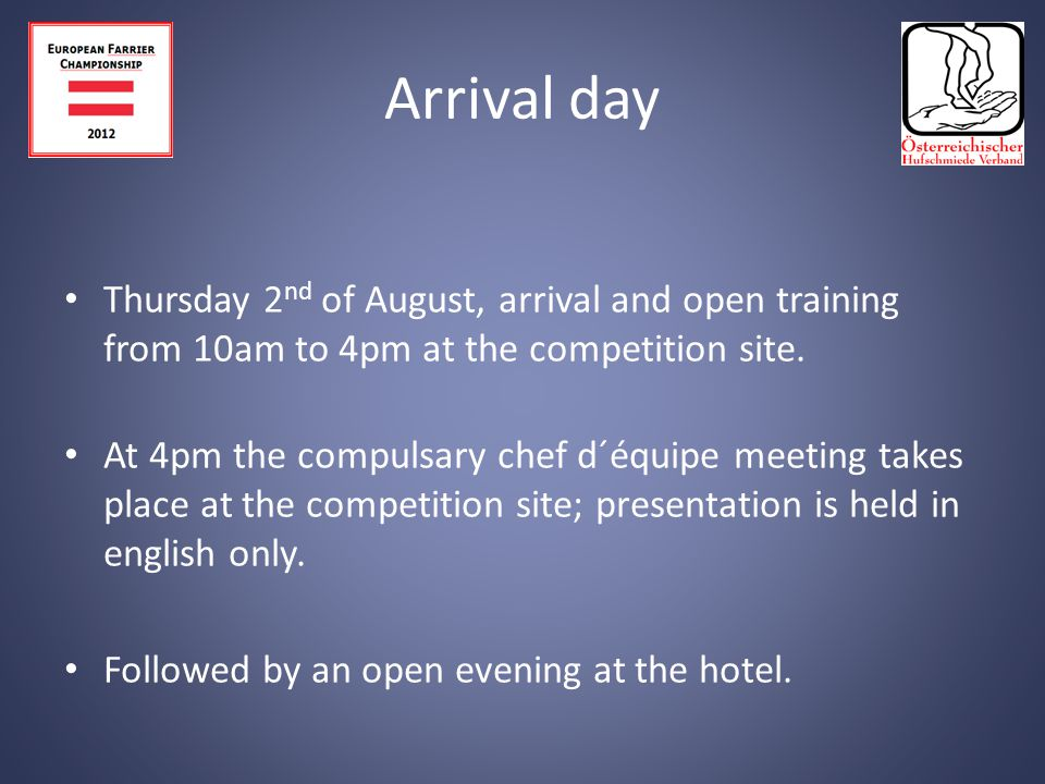 Thursday 2 nd of August, arrival and open training from 10am to 4pm at the competition site.