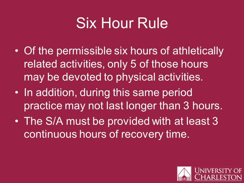 Six Hour Rule Of the permissible six hours of athletically related activities, only 5 of those hours may be devoted to physical activities.