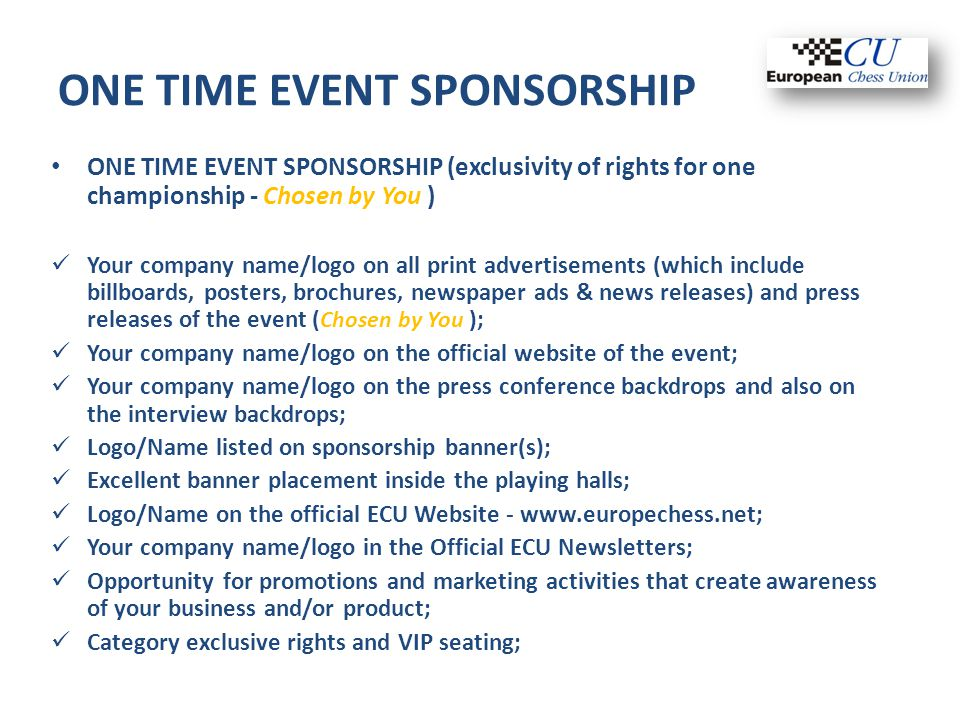 ONE TIME EVENT SPONSORSHIP ONE TIME EVENT SPONSORSHIP (exclusivity of rights for one championship - Chosen by You ) Your company name/logo on all prin