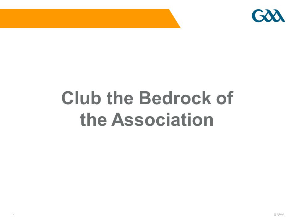 © GAA 5 Club the Bedrock of the Association