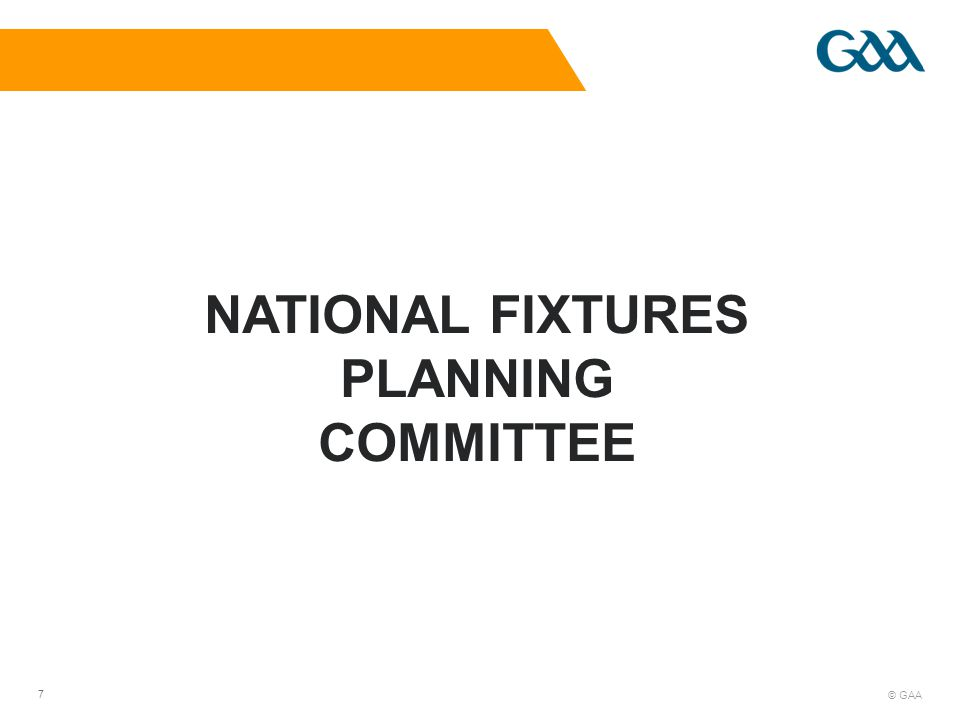 © GAA 7 NATIONAL FIXTURES PLANNING COMMITTEE