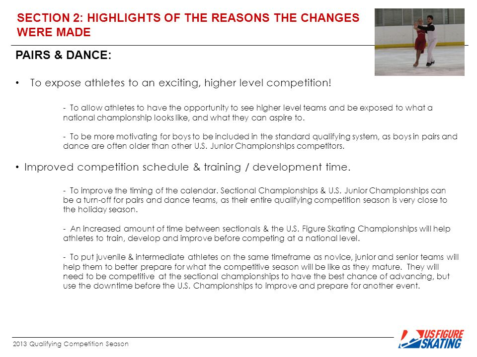 2013 Qualifying Competition Season SECTION 2: HIGHLIGHTS OF THE REASONS THE CHANGES WERE MADE PAIRS & DANCE: To expose athletes to an exciting, higher level competition.