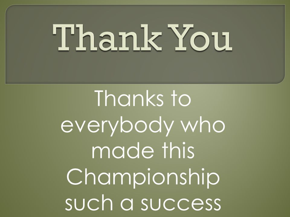Thanks to everybody who made this Championship such a success