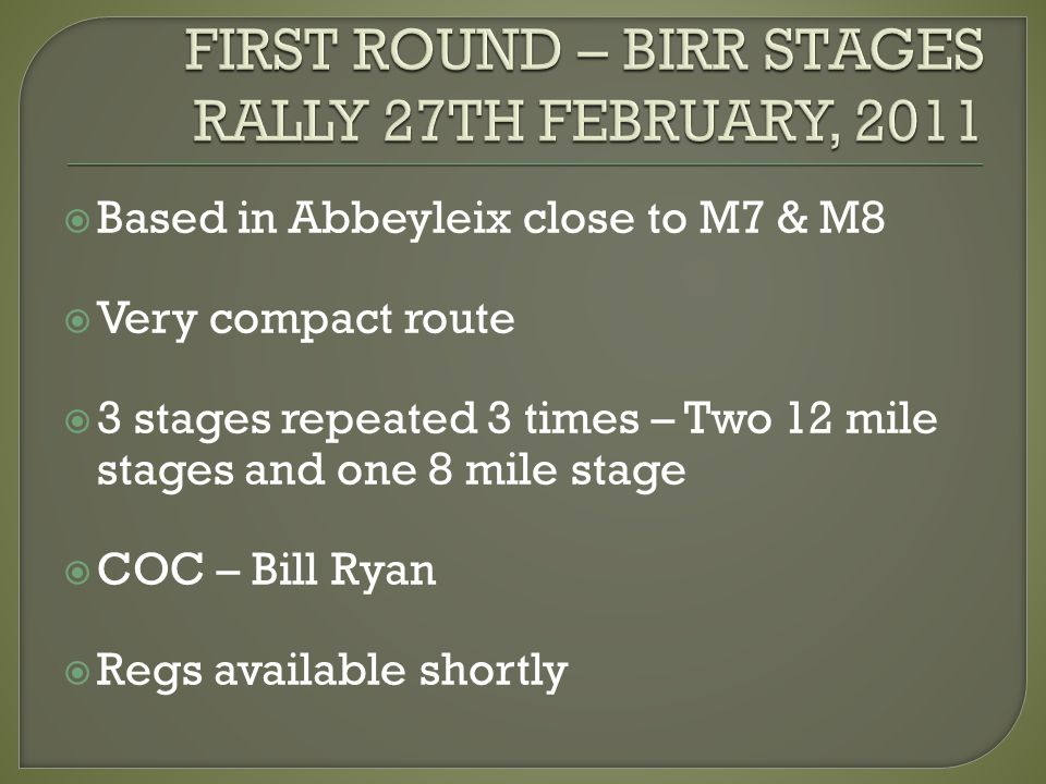 Based in Abbeyleix close to M7 & M8 Very compact route 3 stages repeated 3 times – Two 12 mile stages and one 8 mile stage COC – Bill Ryan Regs available shortly